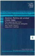 4. Destino. Política de unidad (1939-1946). Tres aspectes de l'inici d'una transformació obligada