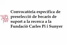 Convocatoria específica de preselección de becarios de apoyo a la investigación en la Fundació Carles Pi i Sunyer